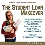 The Student Loan Makeover: Your Self Help Guide to Lower Payments, Better Credit, and Control Over Your Student Debt | Paul Jones