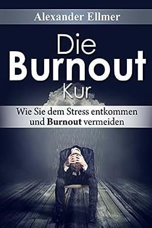 die burnout kur wie sie dem stress entkommen und burnout vermeiden german edition kindle. Black Bedroom Furniture Sets. Home Design Ideas