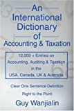 An International Dictionary of Accounting and Taxation, Guy Wanjialin, 0595310184