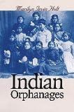 Indian Orphanages, Marilyn Irvin Holt, 0700611193