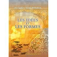 Les idées et les formes: Antiquité orientale. Égypte - Kaldée - Assyrie - Chine - Phénicie - Judée - Arabie - Inde - Perse - Aryas d'