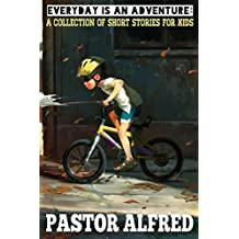 Everyday Is An Adventure: a collection of short stories for kids