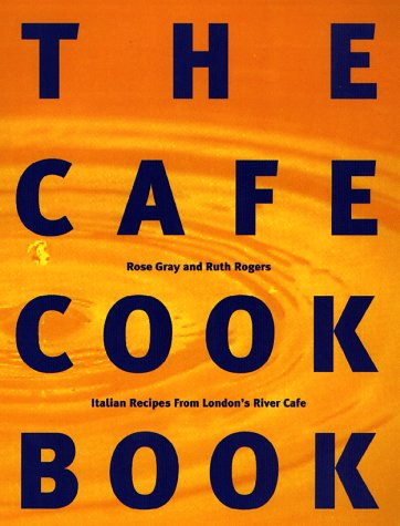 The Cafe Cook Book: Italian Recipes from London's River Cafe by Ruth Rogers