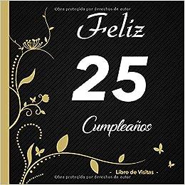 Feliz 25 cumpleaños - Libro de visitas -: Para llenar | Para ...