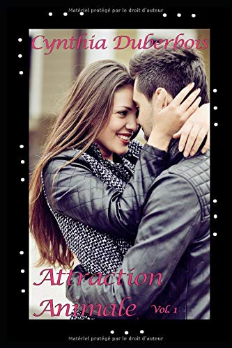 Attraction Animale - Vol. 1: (New Romance, Humour, Erotisme) Broché – 20 septembre 2018 Cynthia Duberbois Independently published 1723873403 Fiction / Humorous