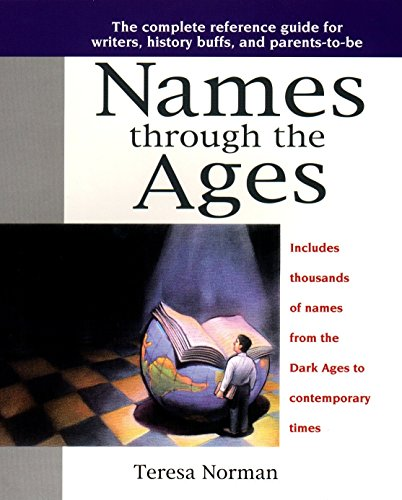 Books : Names through the Ages: The Complete Reference Guide for Writers, History Buffs, and Parents-to-Be