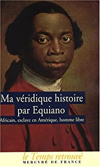 Ma véridique histoire : Africain, esclave en Amérique, homme libre par Olaudah Equiano