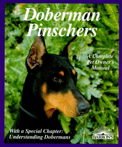 Breeding Doberman Pinschers (Doberman Pinschers: Everything About Purchase, Care, Nutrition, Diseases, Breeding, Behavior, and Training (Complete Pet Owner's Manual))