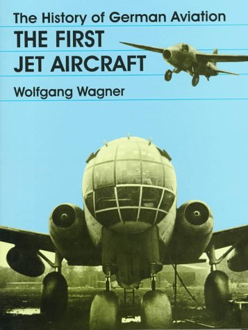 The History of German Aviation: The First Jet Aircraft (Schiffer Military/Aviation History)  (v. 1) (First Jet Aircraft)
