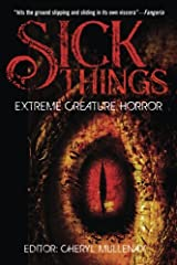 Sick Things: An Anthology of Extreme Creature Horror Paperback