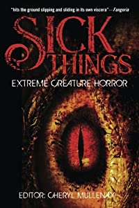 Sick Things: An Anthology of Extreme Creature Horror