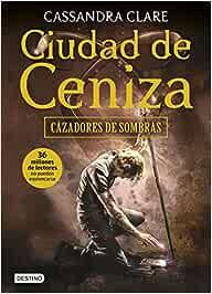 Ciudad de Ceniza: Cazadores de sombras 2: Amazon.es: Clare ...