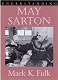Understanding May Sarton, Mark Fulk, 1570034222