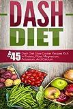 Dash Diet: Top 45 Dash Diet Slow Cooker Recipes Rich in Protein, Fiber, Magnesium, Potassium, And Calcium (Dash Diet, Dash Diet Slow Cooker, Dash Diet ... Slow Cooker Recipes, Dash Diet Cookbook)