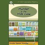 Murder in the Milk Case: A Trish Cunningham Mystery Book 1   Candice Prentice