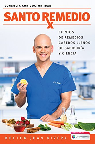 Santo remedio: Cientos de remedios caseros llenos de sabiduria y ciencia / Doctor Juan's Top Home Remedies: Hundreds of home remedies full of wisdom and sc (Consulta con Doctor Juan) (Spanish Edition) cover