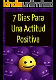 7 Días Para Una Actitud Positiva