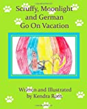 Scruffy, Moonlight, and German GO on VACATION, Kendra Roth, 1453791957