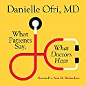 What Patients Say, What Doctors Hear Audiobook by Danielle Ofri Narrated by Ann M. Richardson