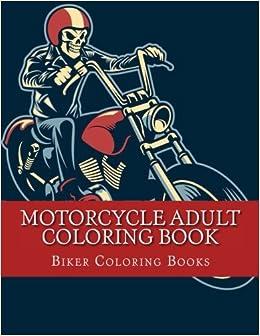 Motorcycle Adult Coloring Book: A Biker Coloring Book Designs: Biker ...