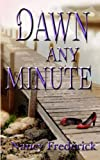 Dawn Any Minute, Nancy Frederick, 0615859402