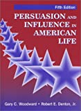 Persuasion and Influence in American Life, Woodward, Gary L. and Denton, Robert E., Jr., 1577662857