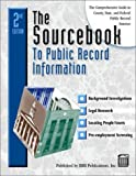The Sourcebook to Public Record Information : The Comprehensive Guide to County, State and Federal Public Record Sources, , 1879792605