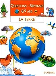 La Terre. Questions - réponses 6-9 ans par Anita Ganeri