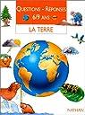 La Terre. Questions - réponses 6-9 ans par Ganeri