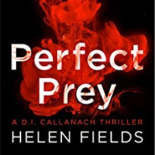 Perfect Prey: A DI Callanach Thriller Audiobook by Helen Fields Narrated by Robin Laing