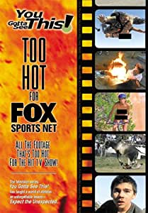 You Gotta See This!: Too Hot For Fox Sports Net
