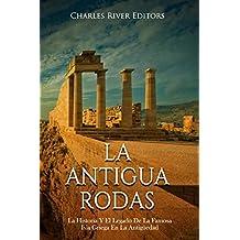 La Antigua Rodas: La Historia Y El Legado De La Famosa Isla Griega En La Antigüedad (Spanish Edition)