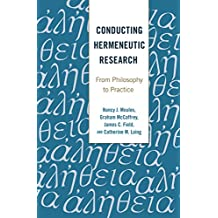 Conducting Hermeneutic Research: From Philosophy to Practice (Critical Qualitative Research Book 19)