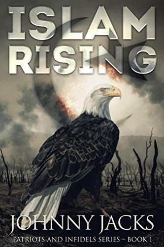 Islam Rising (Patriots and Infidels - Book 1) by [Jacks, Johnny]