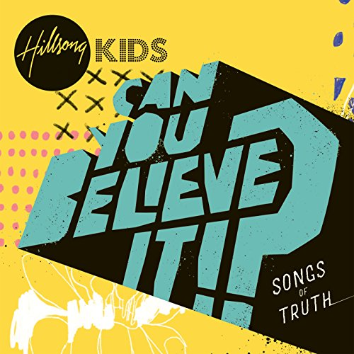 Hillsong Kids - Can You Believe It!? 2018