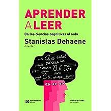 Aprender a leer: De las ciencias cognitivas al aula (Ciencia que ladra… serie Mayor) (Spanish Edition)