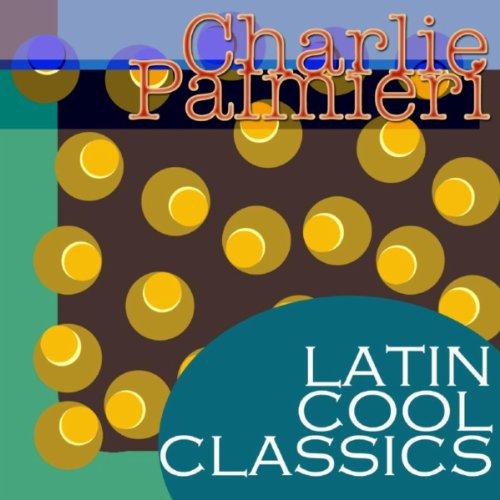 ... Latin Cool Classics: Charlie P..