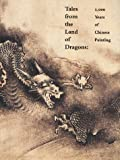 Tales from the Land of the Dragons : 1,000 Years of Chinese Painting, Tang, W. U., 0878464387