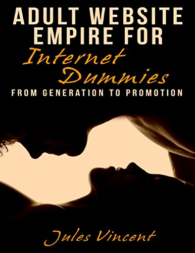 Adult Website Empire for Internet Dummies: From Generation to Promotion