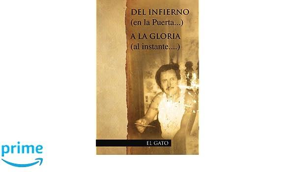 DEL INFIERNO (en la Puerta...) A LA GLORIA (al instante....) (Spanish Edition): EL GATO: 9781450047944: Amazon.com: Books