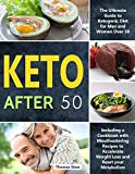 Keto After 50: The Ultimate Guide to Ketogenic Diet for Men and Women Over 50, Including a Cookbook with Mouthwatering Recipes to Accelerate Weight Loss and Reset your Metabolism