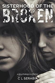Sisterhood of the Broken (Cassie Wheaton, Forensic Psychologist Book 1) by [Serabia, CL]