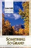 Something So Grand, Lynn Galli, 1935611224
