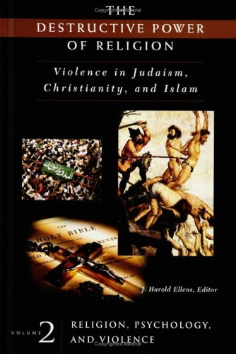 The Destructive Power of Religion: Violence in Judaism, Christianity, and Islam, Vol. 2 (Contemporary Psychology)