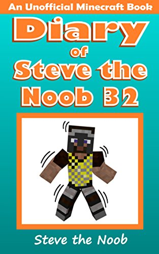 (Diary of Steve the Noob 32 (An Unofficial Minecraft Book) (Diary of Steve the Noob)
