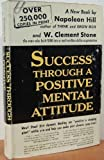 Success Through a Positive Mental Attitude, Napoleon Hill and W. Clement Stone, 0138590176