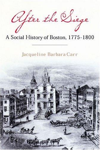 After the Siege: A Social History of Boston, 1775-1800 pdf epub