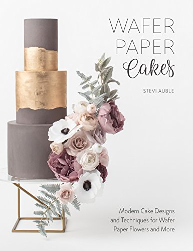 Wafer Paper Cakes: Easy cake decorating techniques for edible paper flowers, bows, backgrounds and more by Stevi Auble
