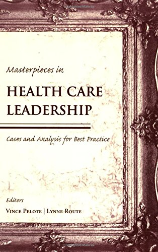Masterpieces in Health Care Leadership: Cases and Analysis for Best Practices (Best Practices In Healthcare Leadership)