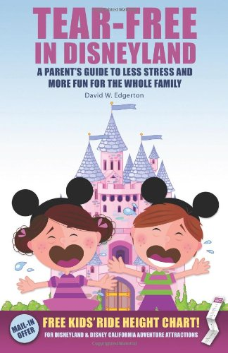 Tear-Free in Disneyland: A Parent's Guide to Less Stress and More Fun For the Whole Family